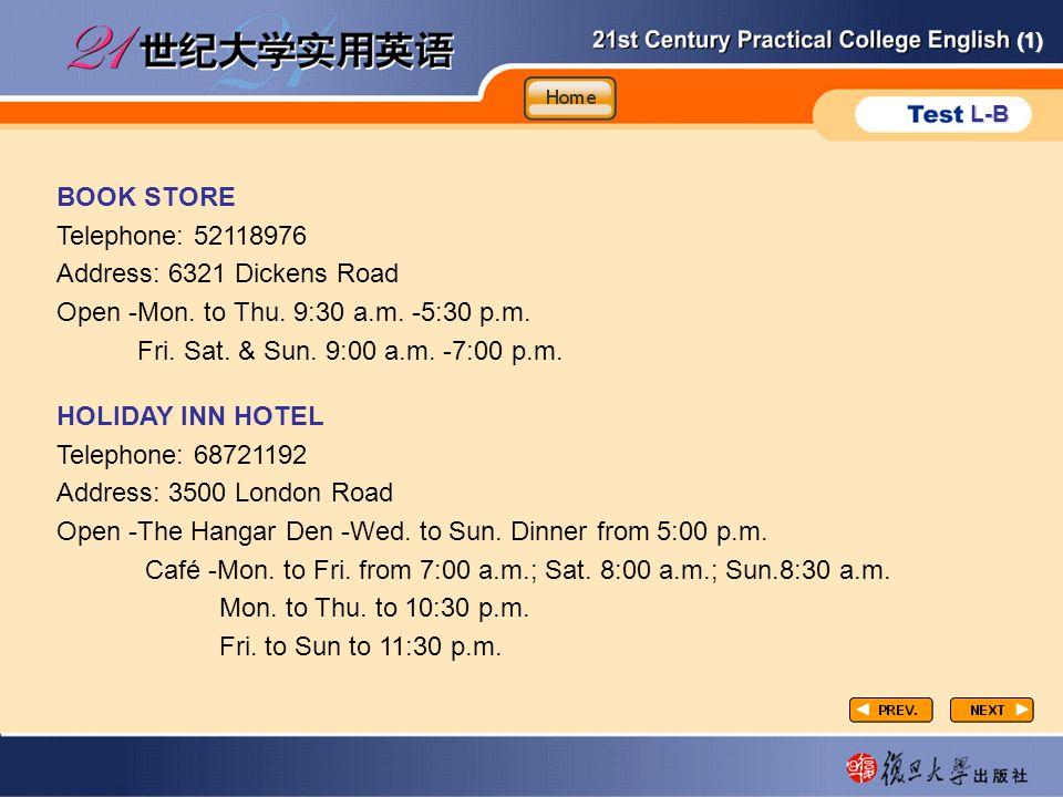 (1) L-B P3-task2-4 BOOK STORE Telephone: 52118976 Address: 6321 Dickens Road Open -Mon. to Thu. 9:30 a.m. -5:30 p.m. Fri. Sat. & Sun. 9:00 a.m. -7:00