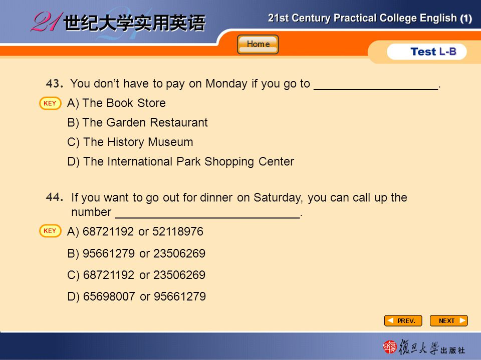 (1) L-B P3-task2-6 You don't have to pay on Monday if you go to ___________________. 43. A) The Book Store B) The Garden Restaurant C) The History Mus