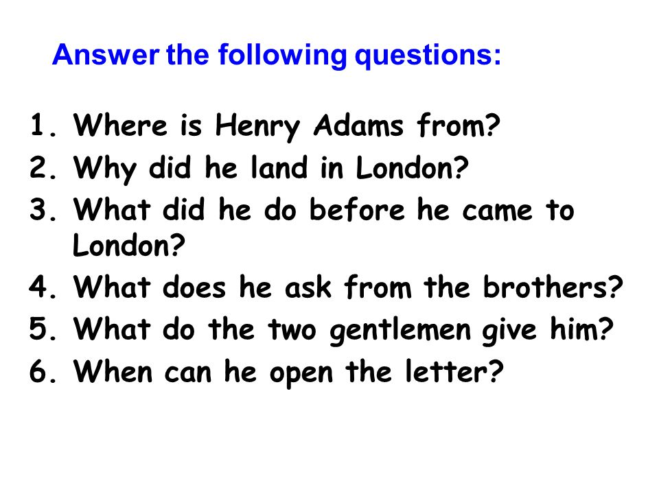 1.Where is Henry Adams from. 2.Why did he land in London.