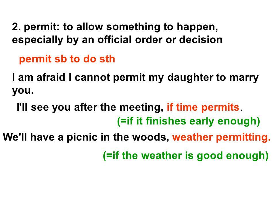 permit sb to do sth 2.