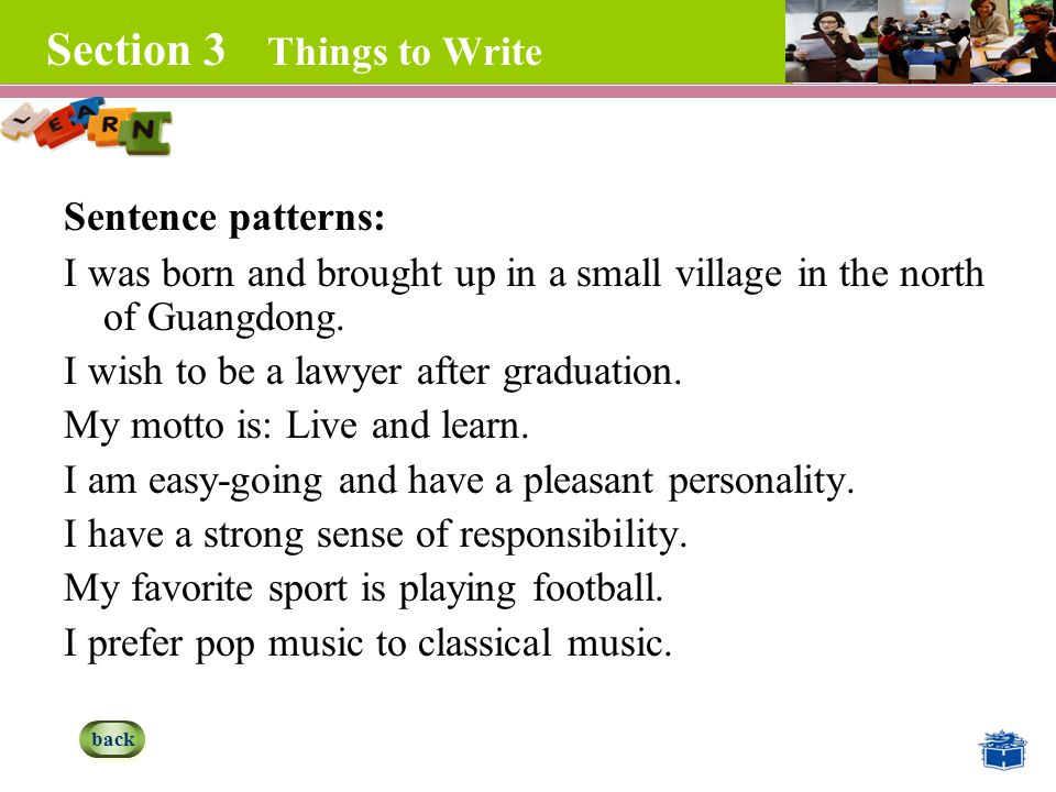 Section 3 Things to Write Sentence patterns: I was born and brought up in a small village in the north of Guangdong.
