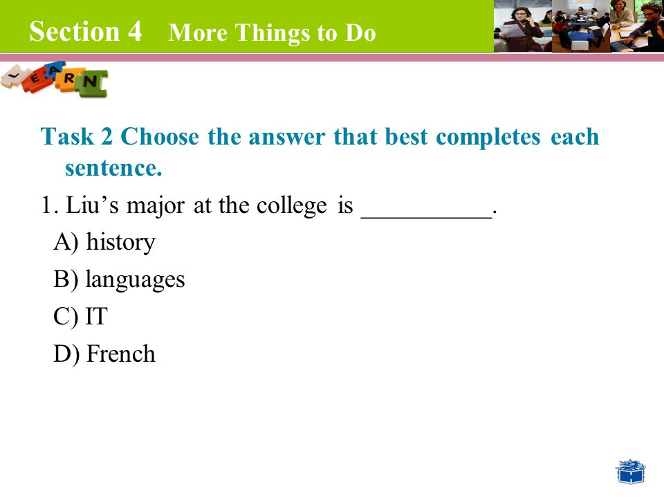 Section 4 More Things to Do Task 2 Choose the answer that best completes each sentence.