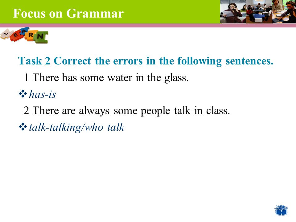 Focus on Grammar Task 2 Correct the errors in the following sentences.