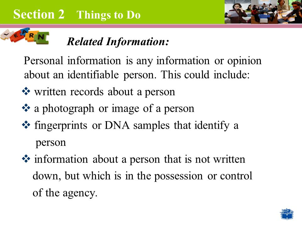 Section 2 Things to Do Personal information is any information or opinion about an identifiable person.