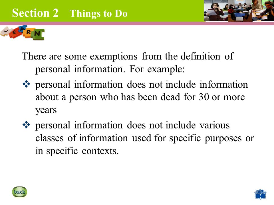 Section 2 Things to Do There are some exemptions from the definition of personal information.