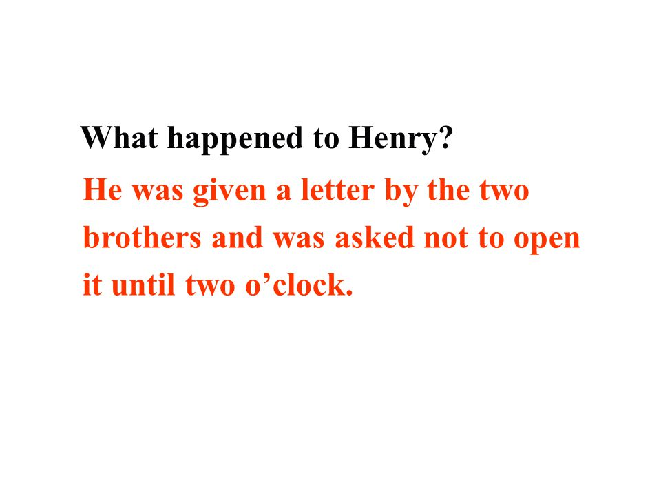 What happened to Henry? Scan the passage and find out : Reading