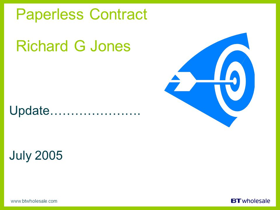 www.btwholesale.com Paperless Contract Richard G Jones Update…………………. July 2005
