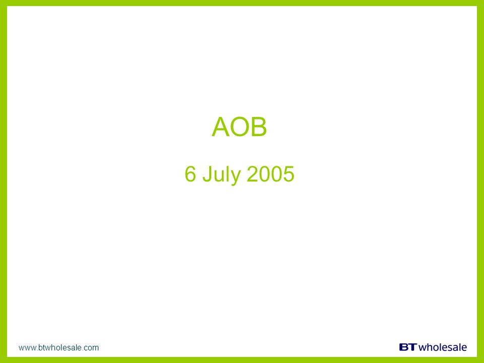 www.btwholesale.com AOB 6 July 2005