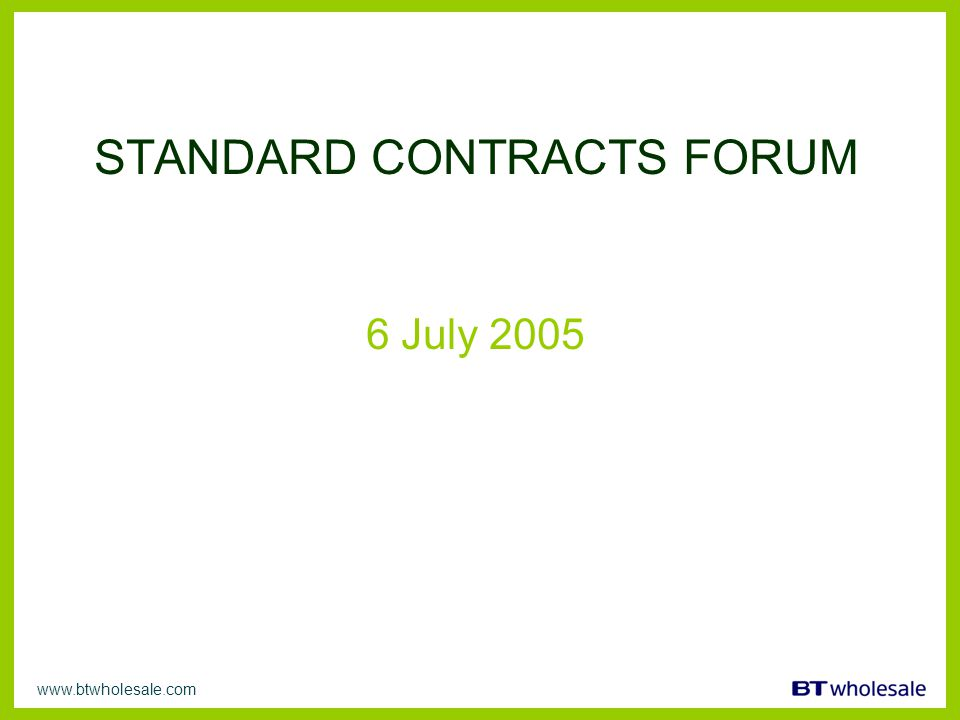 www.btwholesale.com STANDARD CONTRACTS FORUM 6 July 2005