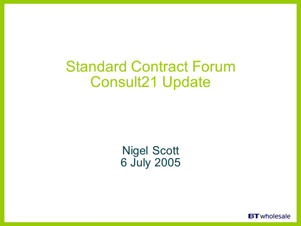 Standard Contract Forum Consult21 Update Nigel Scott 6 July 2005