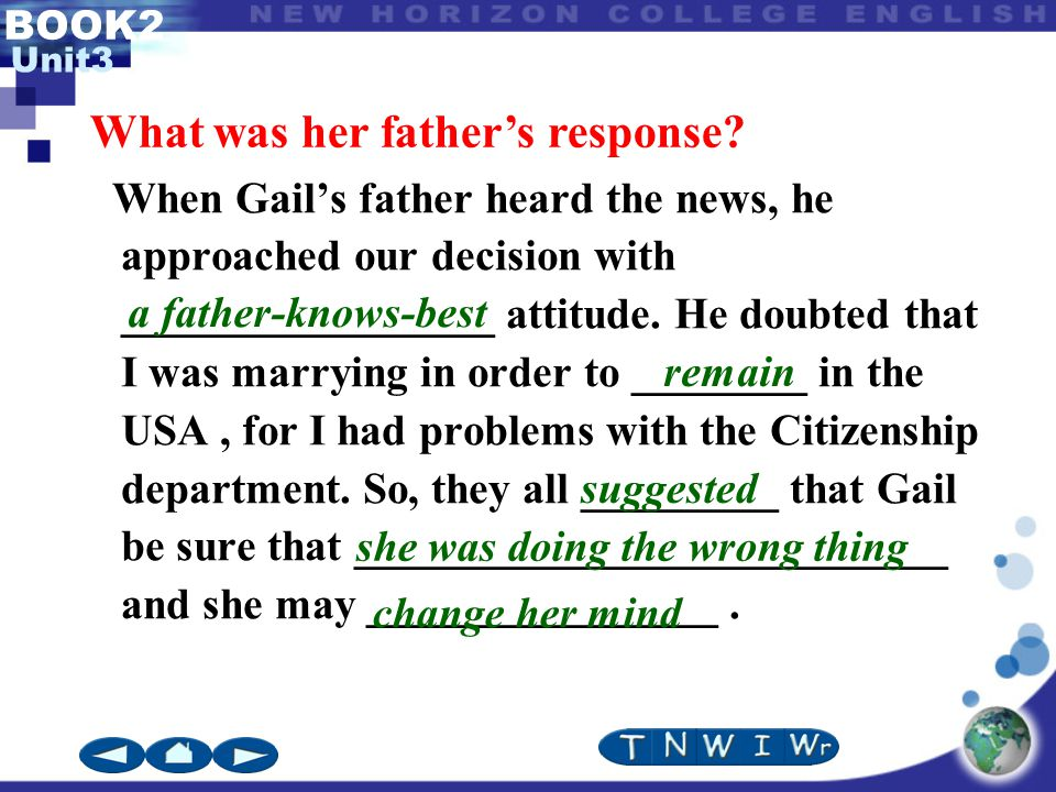 BOOK2 Unit3 When Gail's father heard the news, he approached our decision with _________________ attitude.