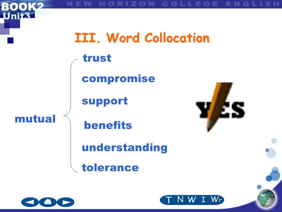 BOOK2 Unit3 III. Word Collocation mutual trust support benefits understanding tolerance compromise