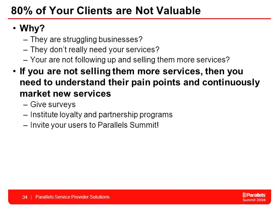Parallels Service Provider Solutions 34 80% of Your Clients are Not Valuable Why.