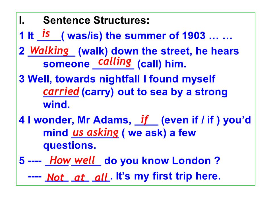 I.Sentence Structures: 1 It ____( was/is) the summer of 1903 … … 2 ________ (walk) down the street, he hears someone _______ (call) him. 3 Well, towar