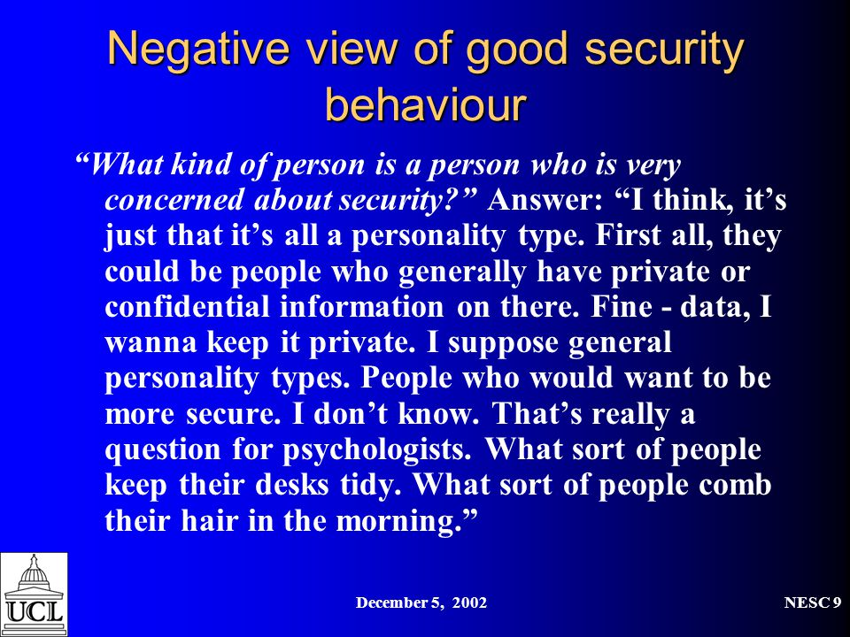 "December 5, 2002NESC 9 Negative view of good security behaviour ""What kind of person is a person who is very concerned about security?"" Answer: ""I thi"