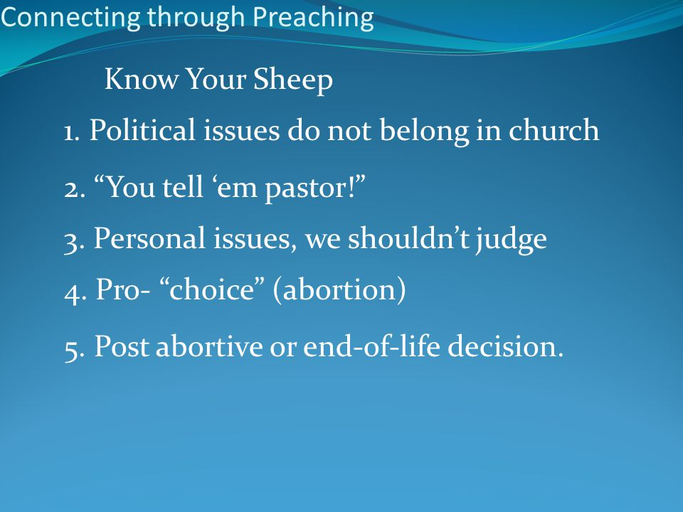 Connecting through Preaching Know Your Sheep 1. Political issues do not belong in church 2.