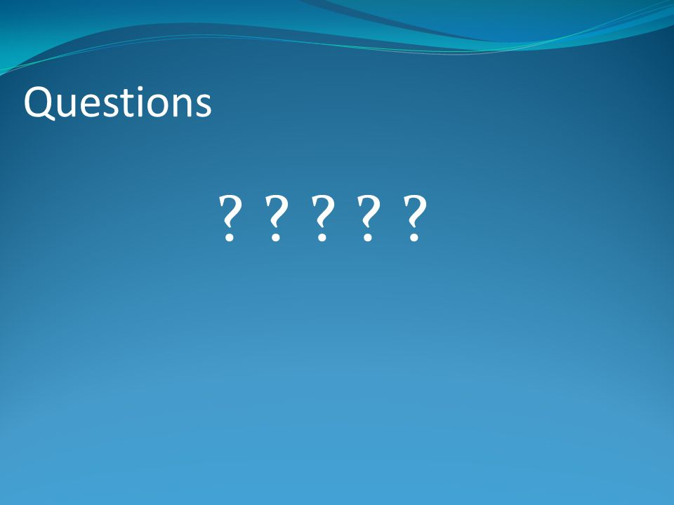 Questions ? ? ? ? ?