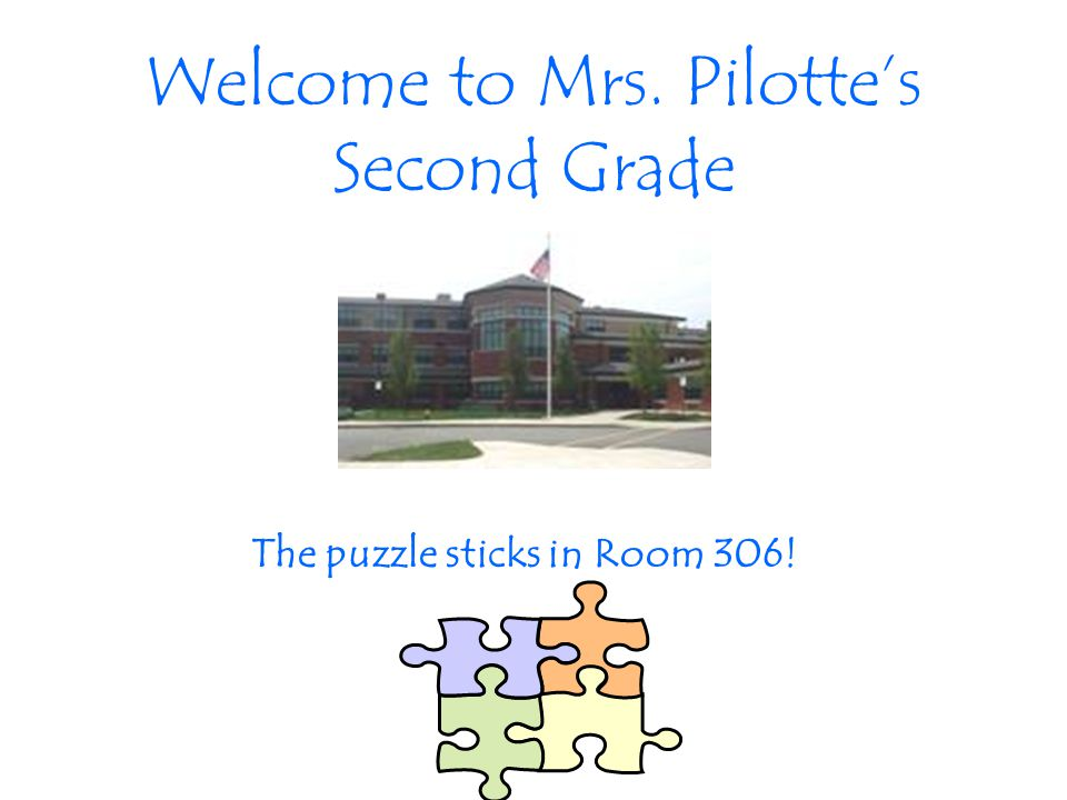 Welcome to Mrs. Pilotte's Second Grade The puzzle sticks in Room 306!