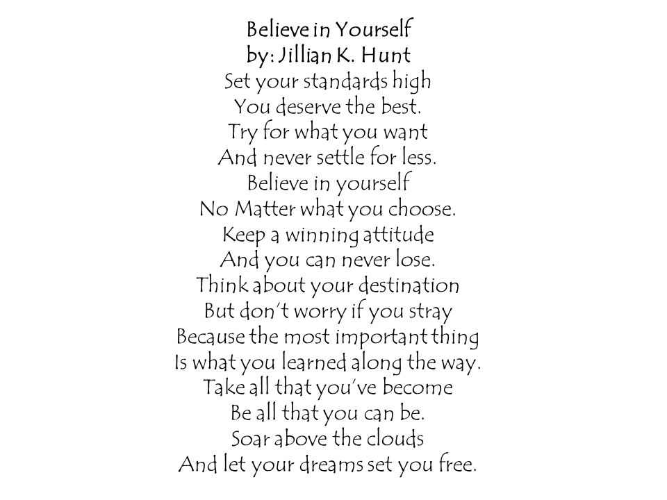 Believe in Yourself by: Jillian K. Hunt Set your standards high You deserve the best.