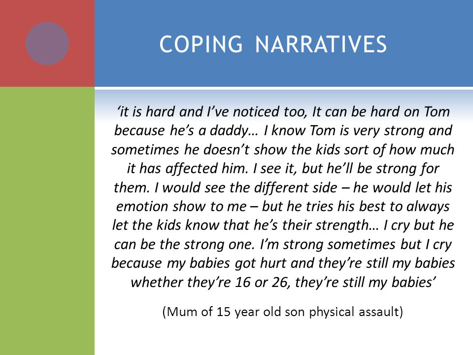 COPING NARRATIVES 'it is hard and I've noticed too, It can be hard on Tom because he's a daddy… I know Tom is very strong and sometimes he doesn't show the kids sort of how much it has affected him.