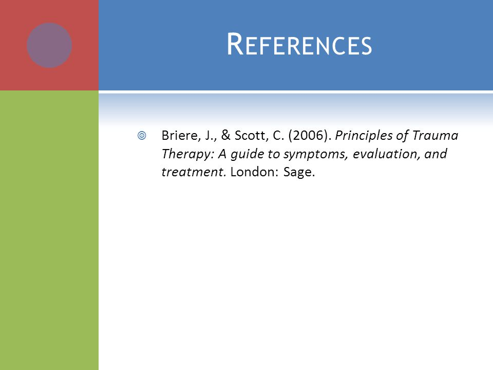 R EFERENCES  Briere, J., & Scott, C. (2006).