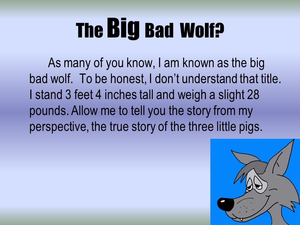 The Big Bad Wolf. As many of you know, I am known as the big bad wolf.