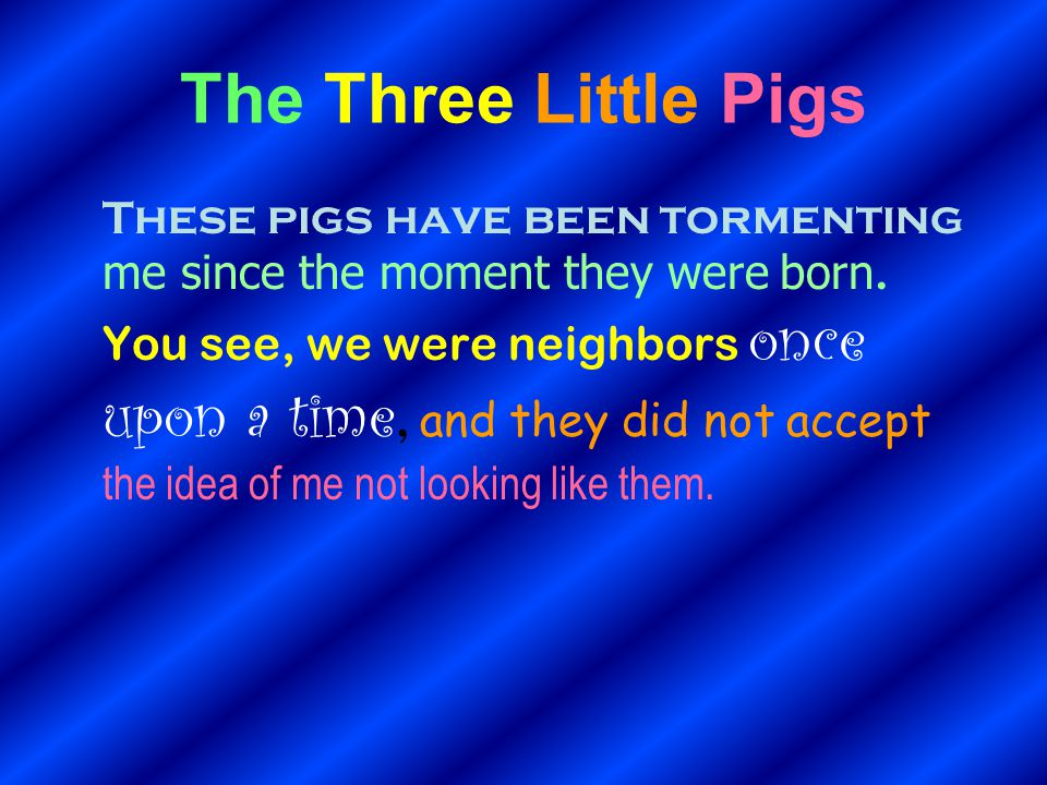 The Three Little Pigs These pigs have been tormenting me since the moment they were born.