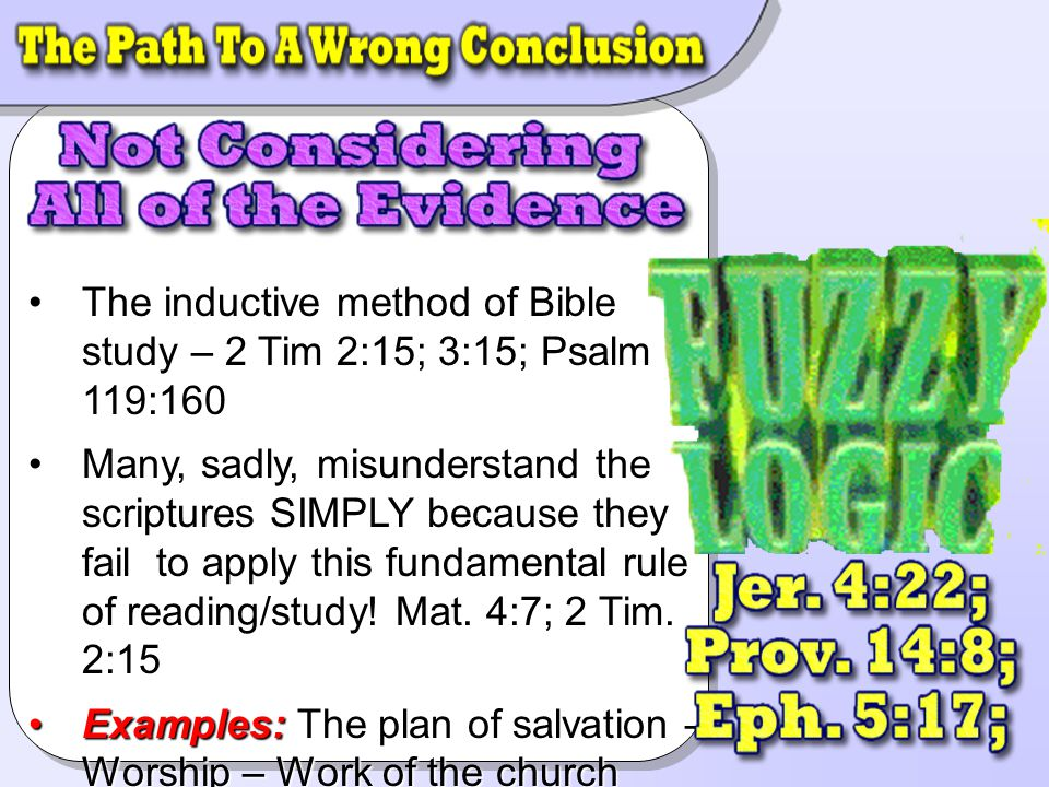The inductive method of Bible study – 2 Tim 2:15; 3:15; Psalm 119:160The inductive method of Bible study – 2 Tim 2:15; 3:15; Psalm 119:160 Many, sadly, misunderstand the scriptures SIMPLY because they fail to apply this fundamental rule of reading/study.