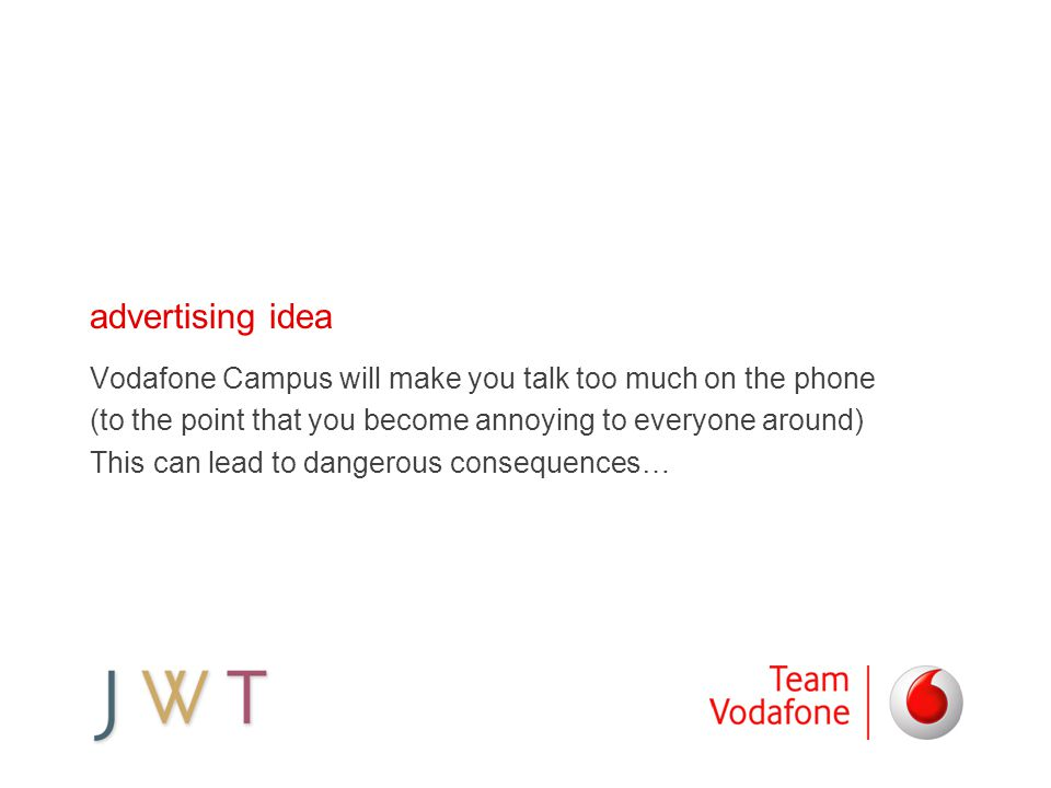 advertising idea Vodafone Campus will make you talk too much on the phone (to the point that you become annoying to everyone around) This can lead to