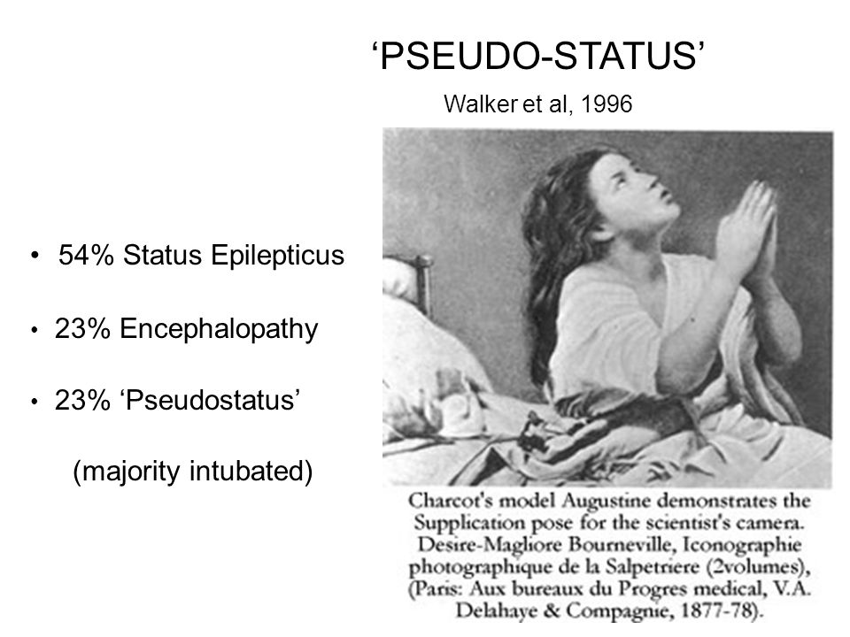 'PSEUDO-STATUS' Walker et al, 1996 54% Status Epilepticus 23% Encephalopathy 23% 'Pseudostatus' (majority intubated)