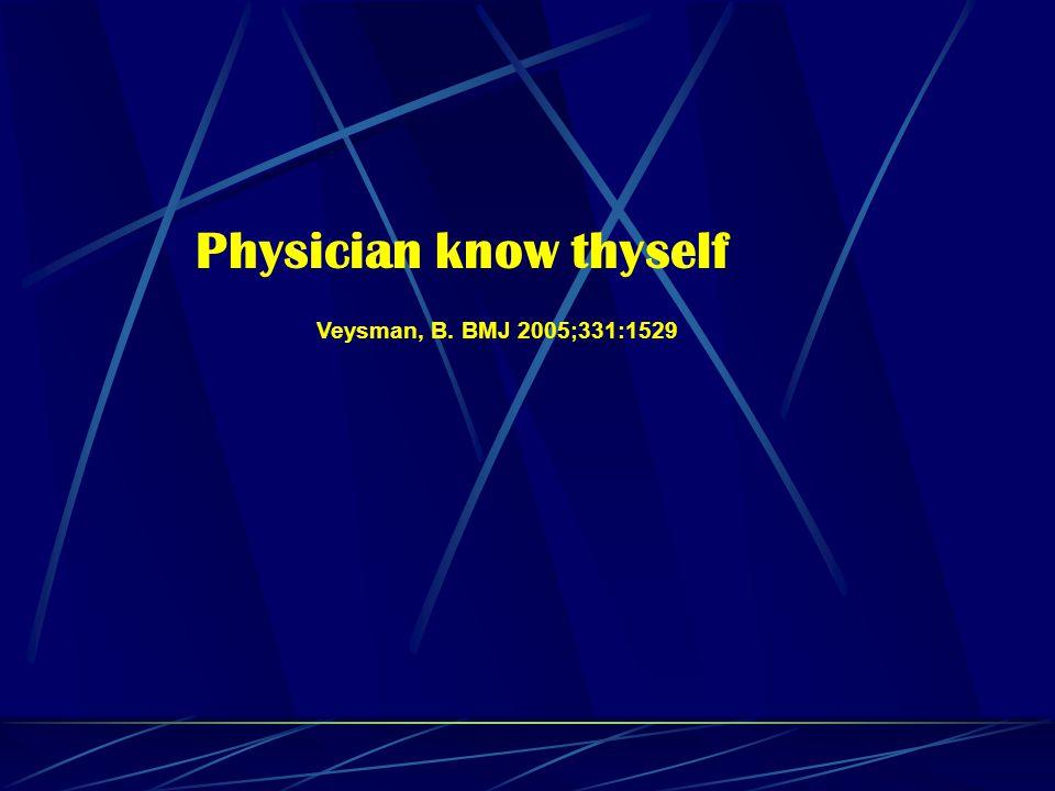 Veysman, B. BMJ 2005;331:1529 Physician know thyself