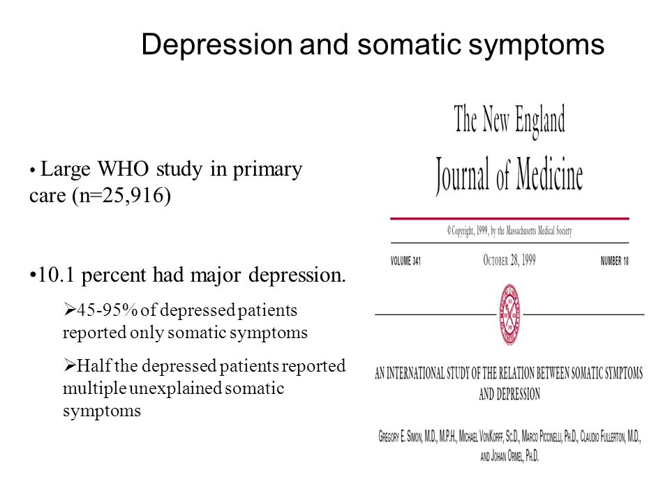 Large WHO study in primary care (n=25,916) Depression and somatic symptoms 10.1 percent had major depression.  45-95% of depressed patients reported