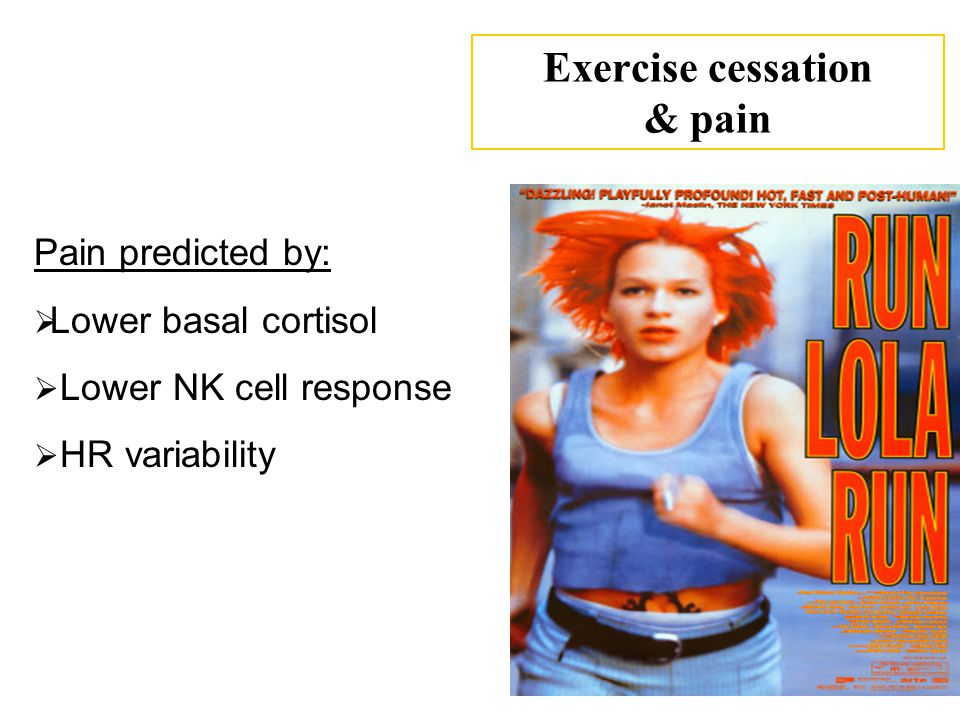 Exercise cessation & pain Pain predicted by:  Lower basal cortisol  Lower NK cell response  HR variability