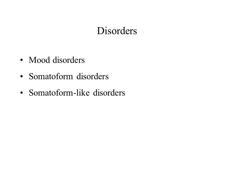 Disorders Mood disorders Somatoform disorders Somatoform-like disorders