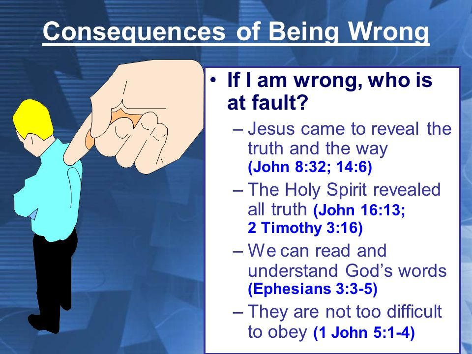 Consequences of Being Wrong If I am wrong, who is at fault.