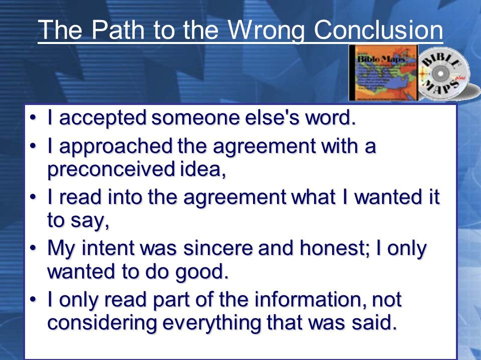 The Path to the Wrong Conclusion I accepted someone else s word.I accepted someone else s word.