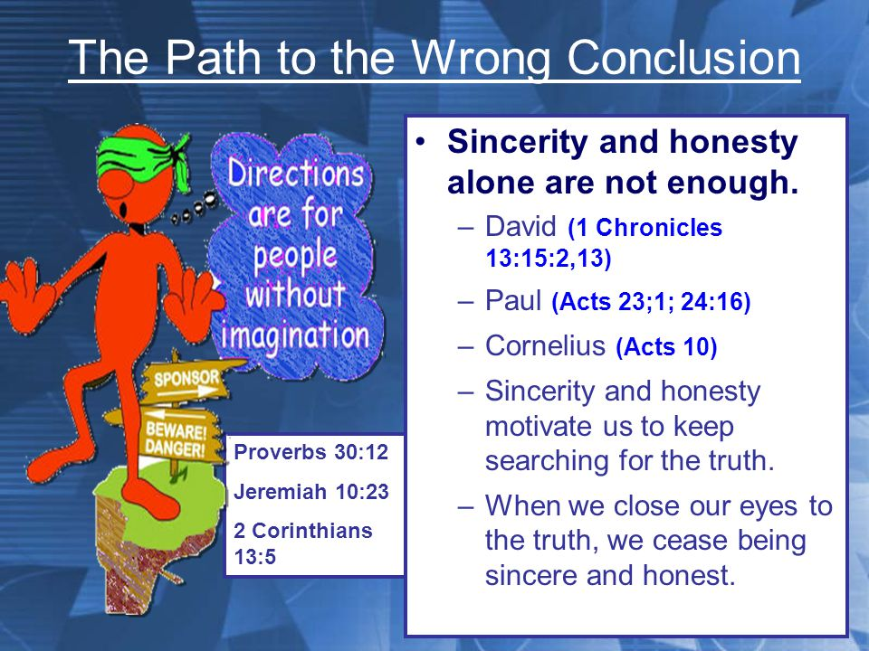 The Path to the Wrong Conclusion Not considering all the evidence –The inductive Bible study method (2 Timothy 2:15;3:15; Psalm 119:160) –Many misunderstand the Scriptures SIMPLY because they fail to apply this fundamental rule to reading/study.