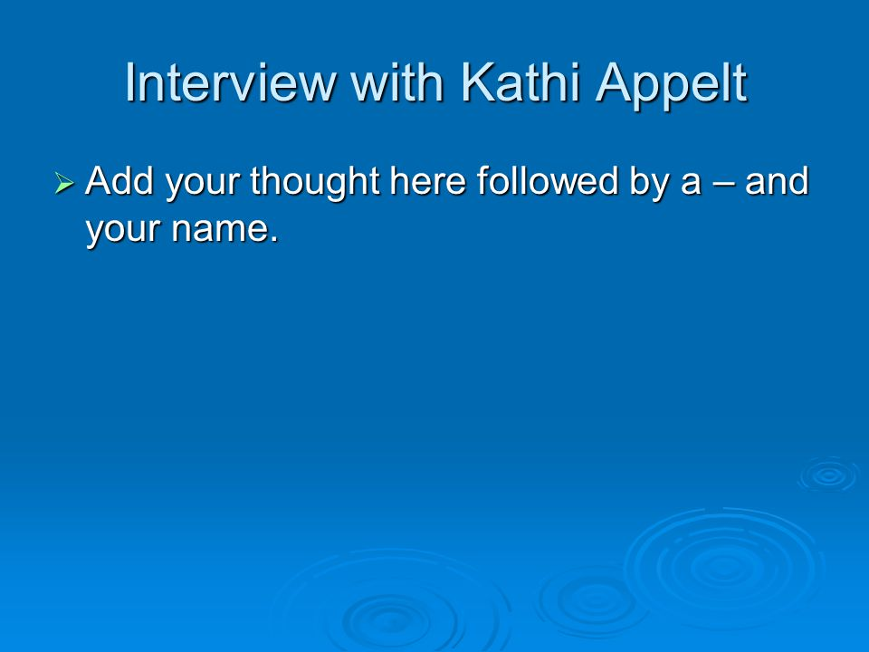Interview with Kathi Appelt  Add your thought here followed by a – and your name.