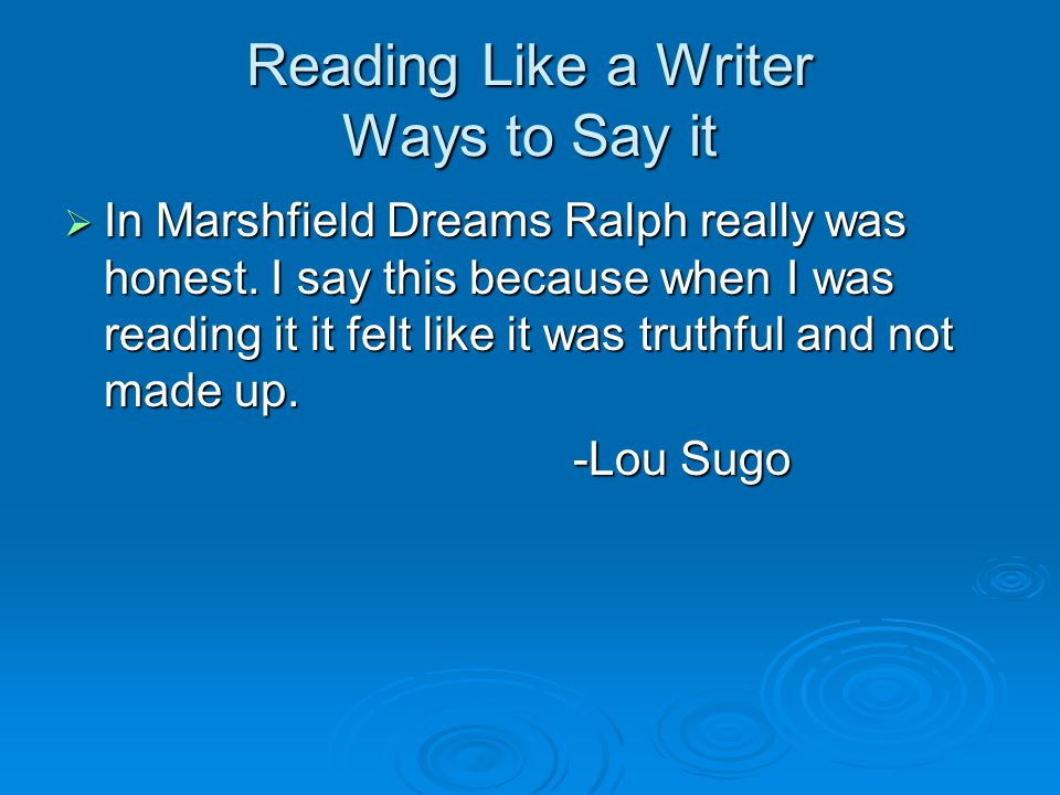 Reading Like a Writer Ways to Say it  In Marshfield Dreams Ralph really was honest.