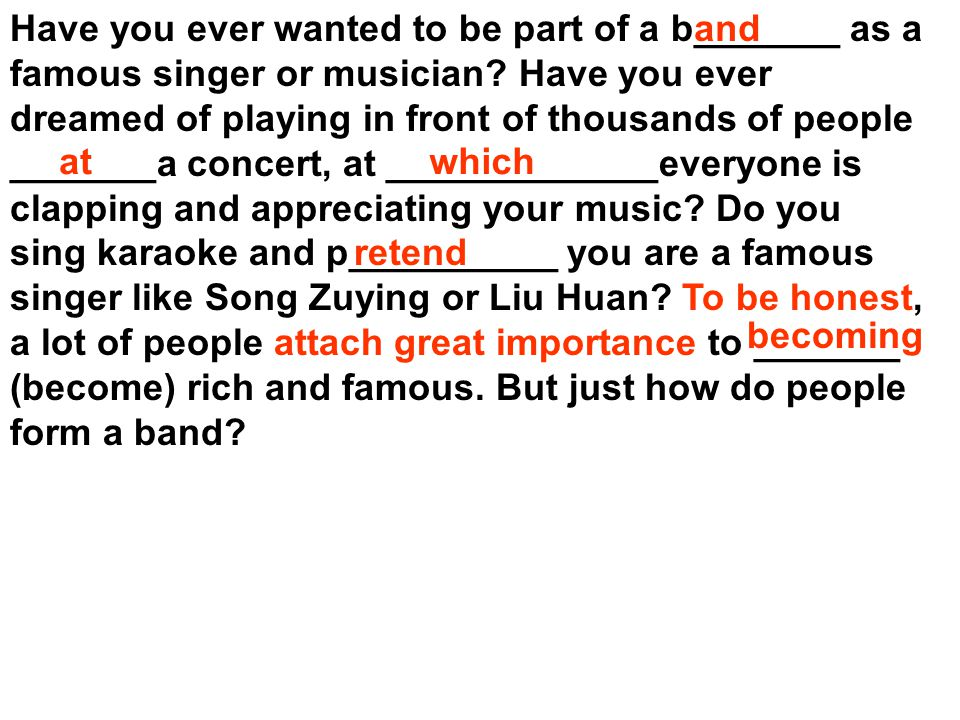 Have you ever wanted to be part of a b_______ as a famous singer or musician.