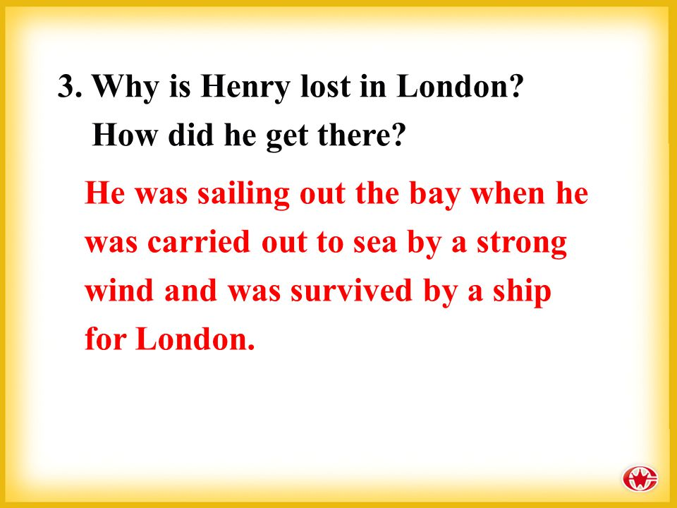 1. Where does Henry Adams come from? Does he know much about London? 2. What did he do in America? Henry comes from San Francisco. No, he doesn't know