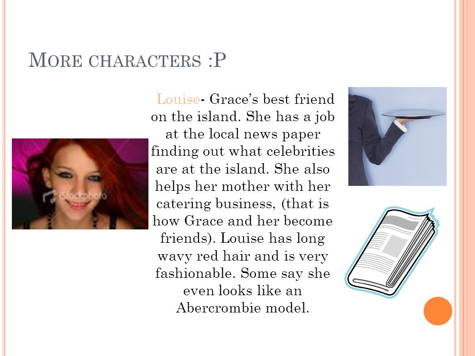 M ORE CHARACTERS :P Louise- Grace's best friend on the island.