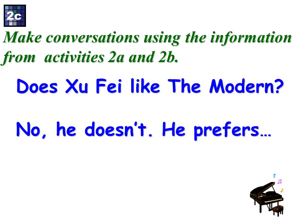 2b Listen and complete the sentences. About The Modern About Dan Dervish Xu Fei says 1. I prefer groups that play quiet and gentle songs. 3. I like mu