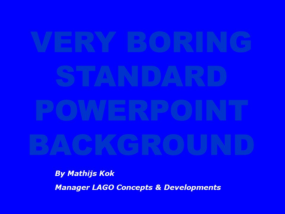 VERY BORING STANDARD POWERPOINT BACKGROUND By Mathijs Kok Manager LAGO Concepts & Developments