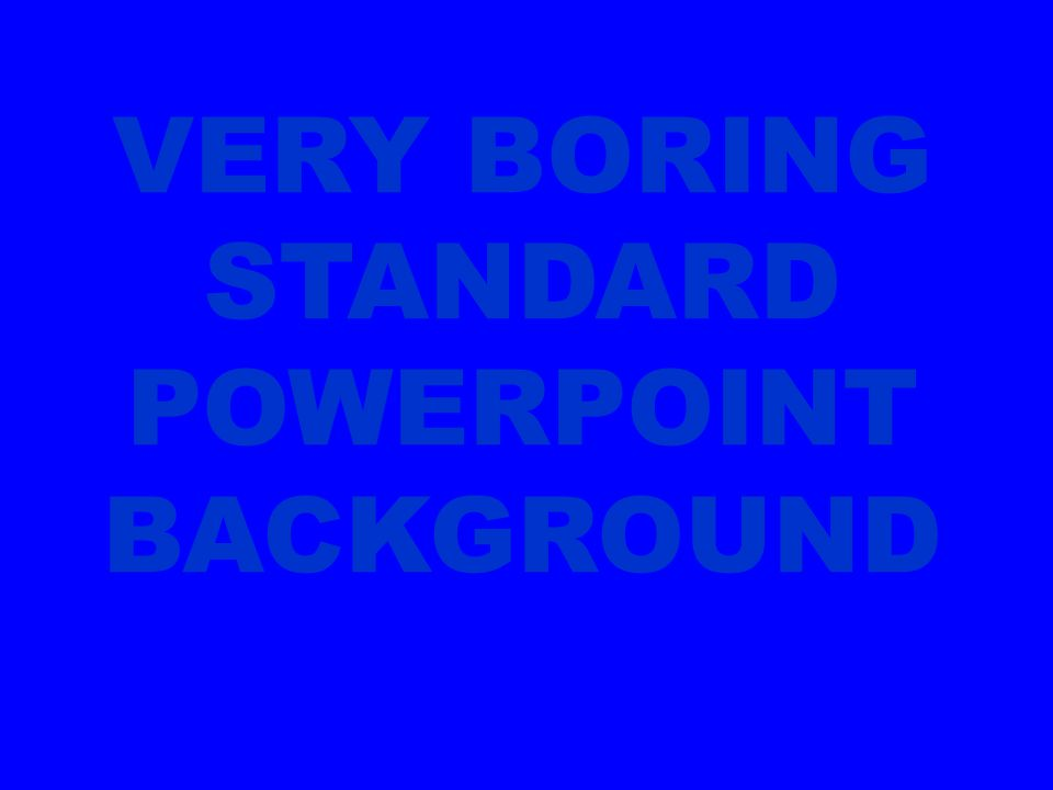 VERY BORING STANDARD POWERPOINT BACKGROUND