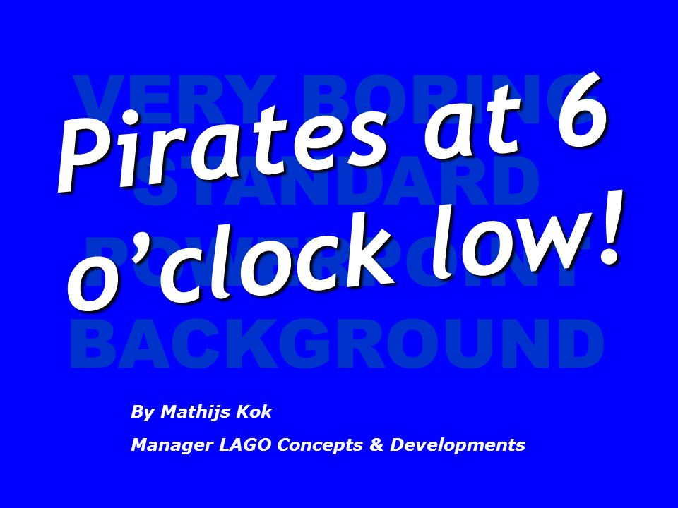 VERY BORING STANDARD POWERPOINT BACKGROUND Pirates at 6 o'clock low.