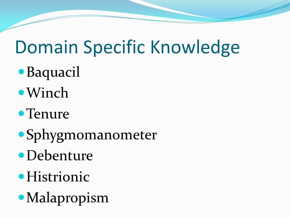 Domain Specific Knowledge Baquacil Winch Tenure Sphygmomanometer Debenture Histrionic Malapropism