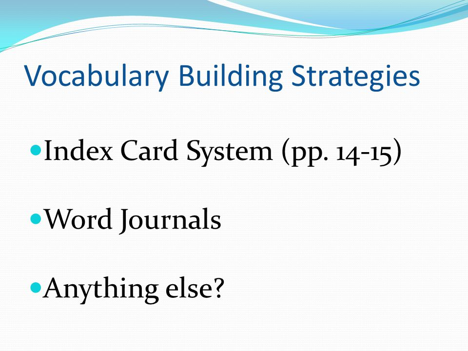 Vocabulary Building Strategies Index Card System (pp. 14-15) Word Journals Anything else