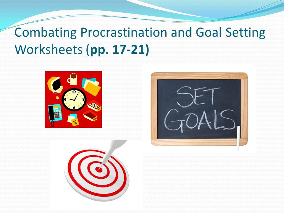 Combating Procrastination and Goal Setting Worksheets (pp. 17-21)