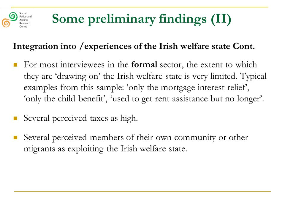 Some preliminary findings (II) Integration into /experiences of the Irish welfare state Cont. For most interviewees in the formal sector, the extent t